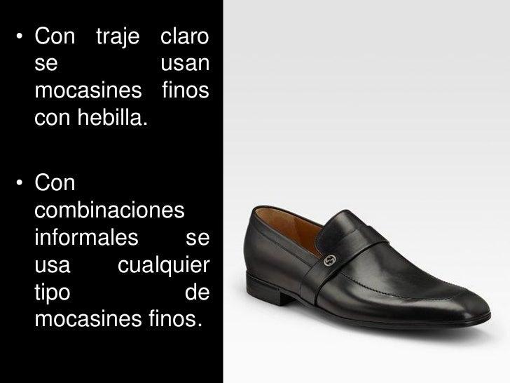 • Con traje claro  se           usan  mocasines finos  con hebilla.• Con  combinaciones  informales    se  usa     cualqui...