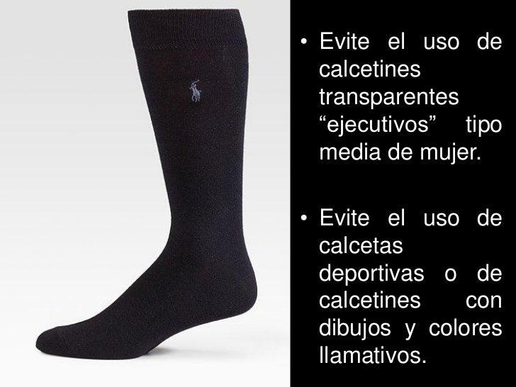 """• Evite el uso de  calcetines  transparentes  """"ejecutivos"""" tipo  media de mujer.• Evite el uso de  calcetas  deportivas o ..."""