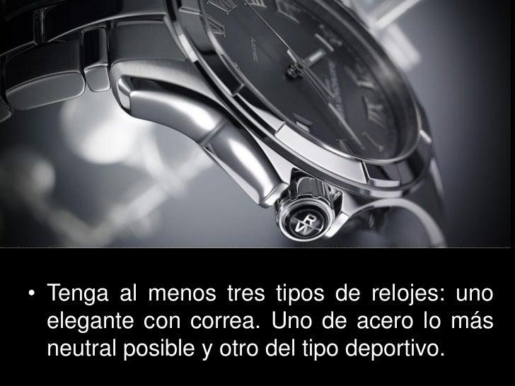 • Tenga al menos tres tipos de relojes: uno  elegante con correa. Uno de acero lo más  neutral posible y otro del tipo dep...