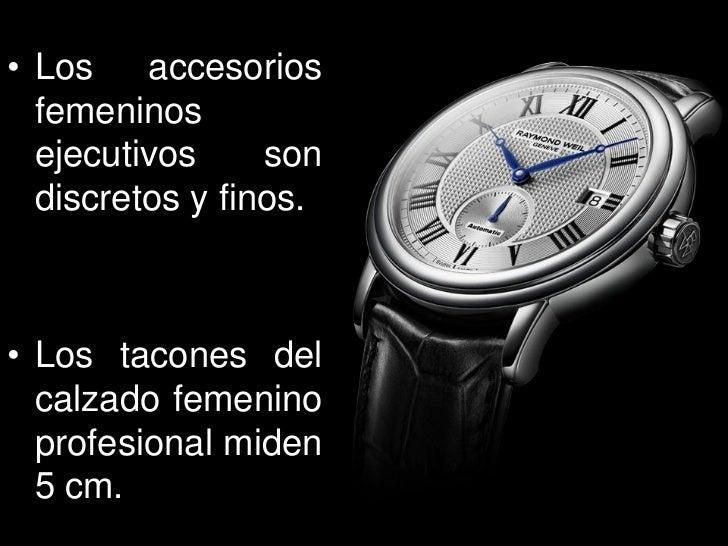 • Los    accesorios  femeninos  ejecutivos     son  discretos y finos.• Los tacones del  calzado femenino  profesional mid...