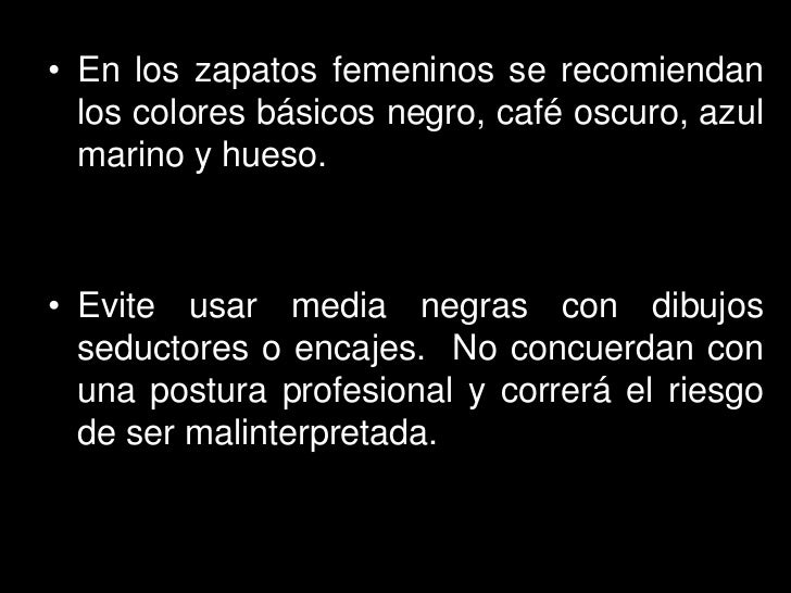 • En los zapatos femeninos se recomiendan  los colores básicos negro, café oscuro, azul  marino y hueso.• Evite usar media...