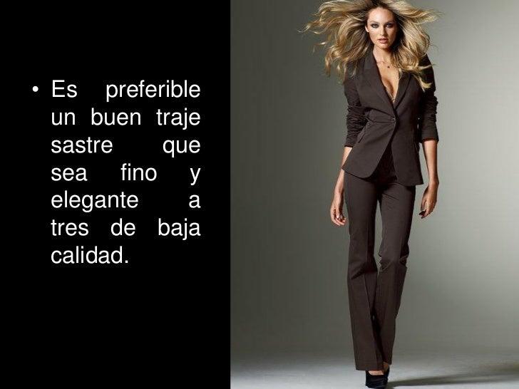 • Es preferible  un buen traje  sastre   que  sea fino y  elegante    a  tres de baja  calidad.