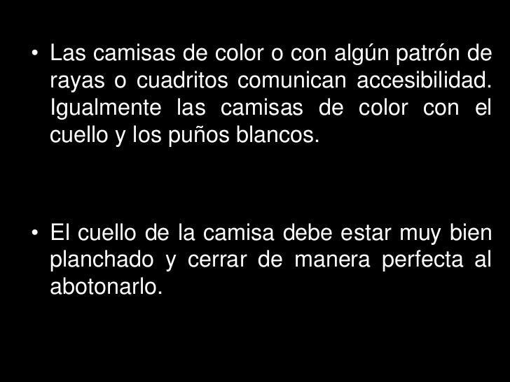 • Las camisas de color o con algún patrón de  rayas o cuadritos comunican accesibilidad.  Igualmente las camisas de color ...