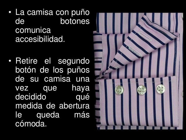 • La camisa con puño  de          botones  comunica  accesibilidad.• Retire el segundo  botón de los puños  de su camisa u...