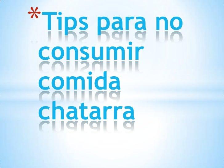 *Tips para noconsumircomidachatarra