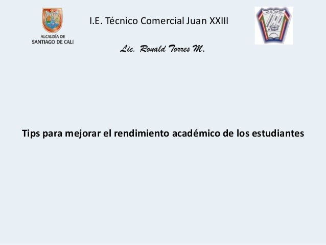 I.E. Técnico Comercial Juan XXIII                     Lic. Ronald Torres M.Tips para mejorar el rendimiento académico de l...