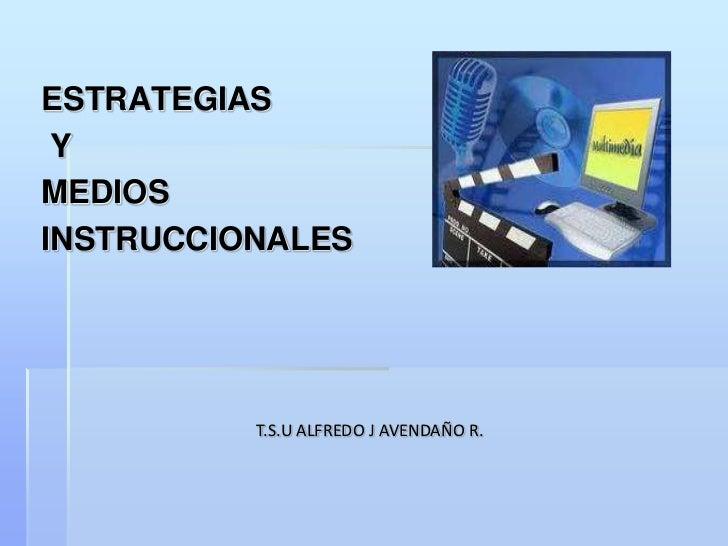 ESTRATEGIAS YMEDIOSINSTRUCCIONALES          T.S.U ALFREDO J AVENDAÑO R.