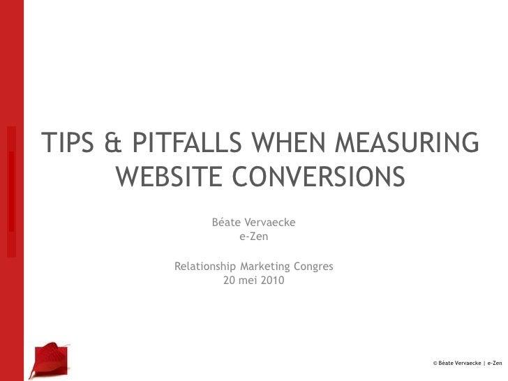 TIPS & PITFALLS WHEN MEASURING WEBSITE CONVERSIONS<br />Béate Vervaecke<br />e-Zen<br />RelationshipMarketing Congres<br /...
