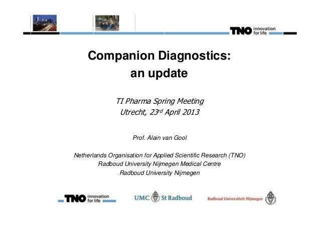 Companion Diagnostics: an update Prof. Alain van Gool Netherlands Organisation for Applied Scientific Research (TNO) Radbo...