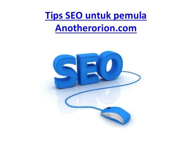 Tips SEO untuk pemula Anotherorion.com