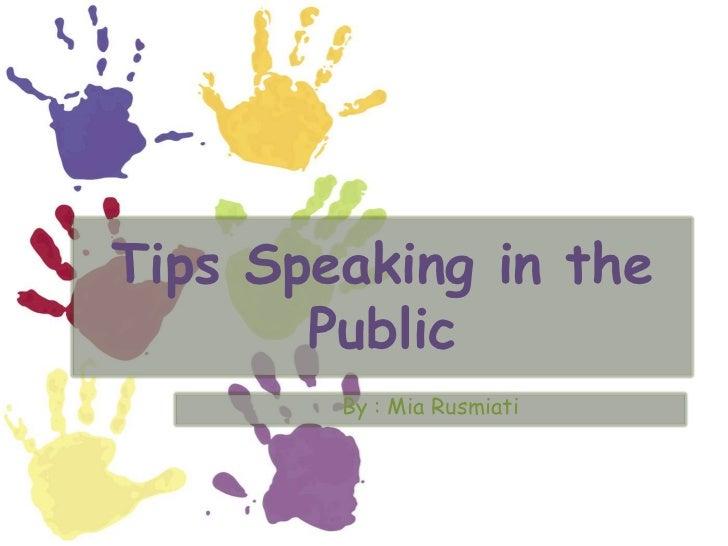 Tips Speaking in the       Public        By : Mia Rusmiati