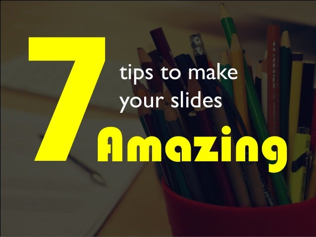 7Amazing tips to make your slides