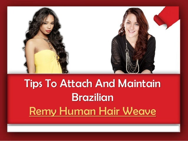 Tips To Attach And Maintain          Brazilian Remy Human Hair Weave