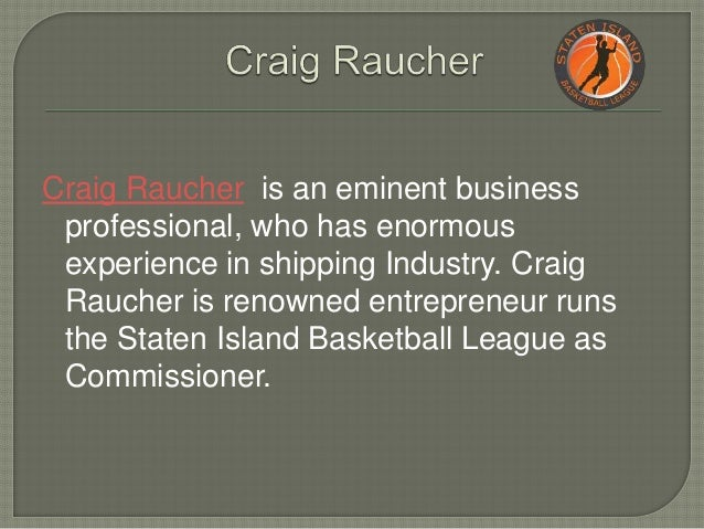 Craig Raucher is an eminent business professional, who has enormous experience in shipping Industry. Craig Raucher is reno...