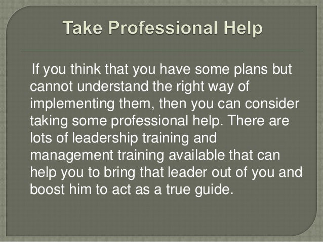If you think that you have some plans but cannot understand the right way of implementing them, then you can consider taki...