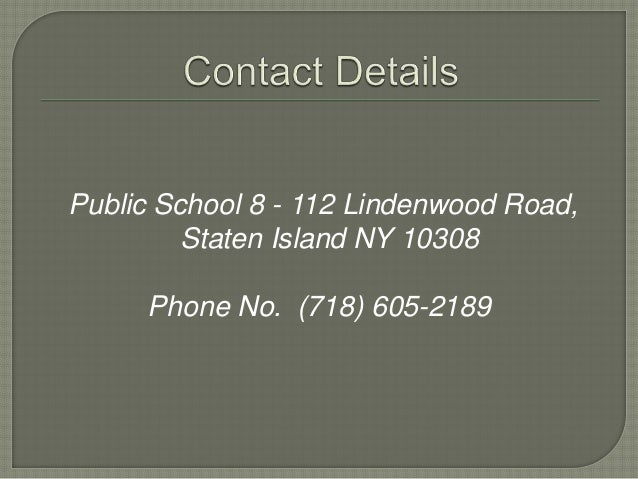 Public School 8 - 112 Lindenwood Road, Staten Island NY 10308 Phone No. (718) 605-2189