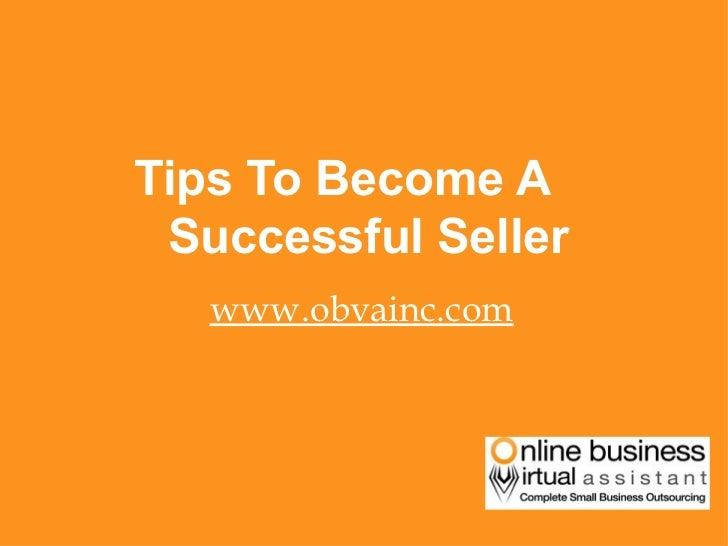 <ul><li>Tips To Become A  Successful Seller </li></ul><ul><li>www.obvainc.com </li></ul>
