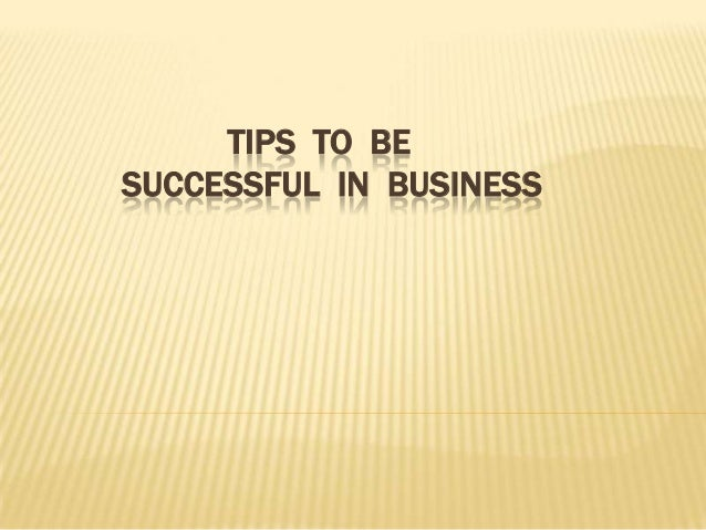 TIPS TO BESUCCESSFUL IN BUSINESS
