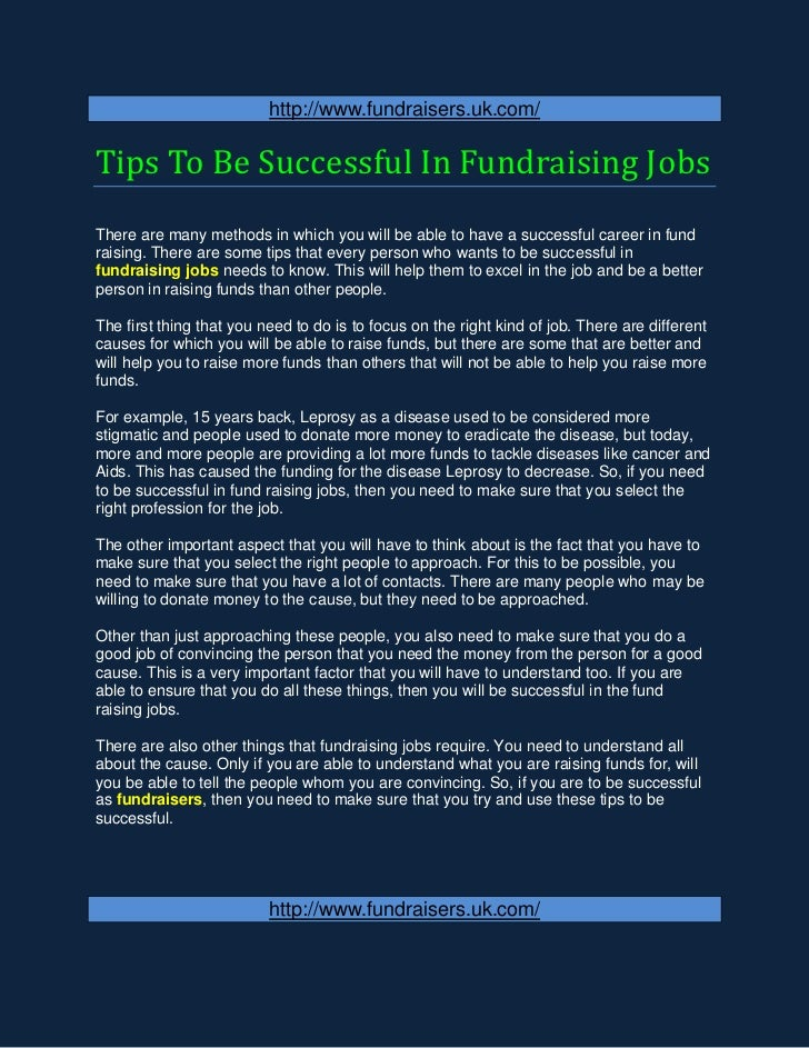 http://www.fundraisers.uk.com/Tips To Be Successful In Fundraising JobsThere are many methods in which you will be able to...