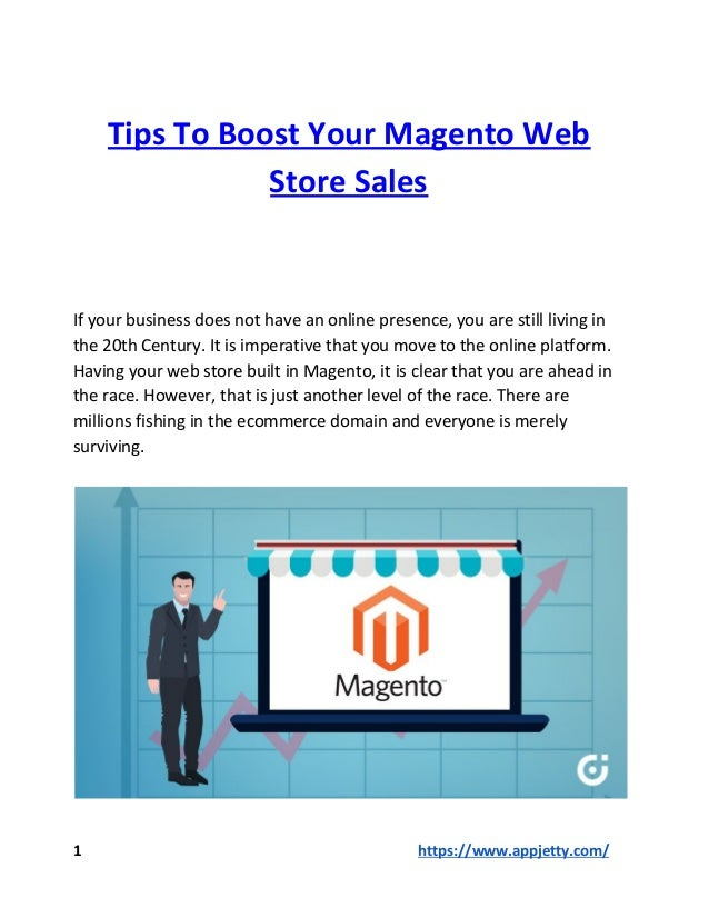 Tips To Boost Your Magento Web Store Sales If your business does not have an online presence, you are still living in the ...