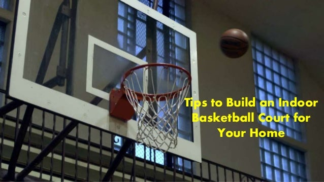Tips to build an indoor basketball court for your home for How to build basketball court