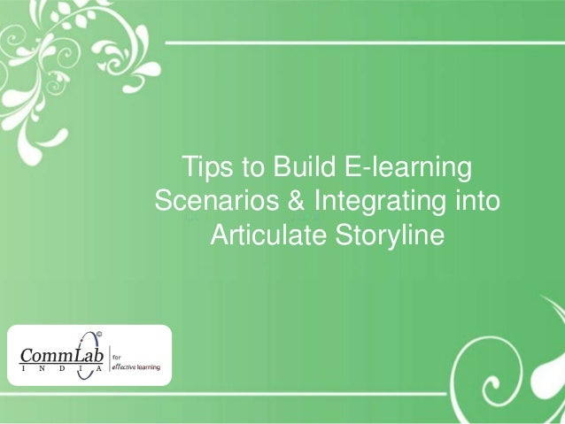 Tips to Build E-learning Scenarios & Integrating into Articulate Storyline
