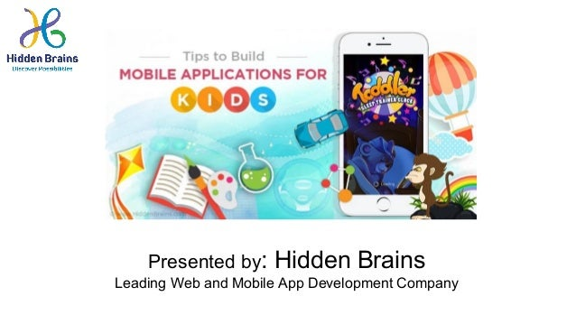Tips to Build Mobile Application for kids Presented by: Hidden Brains Leading Web and Mobile App Development Company
