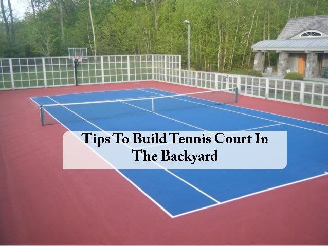 Backyard Tennis Court tips to build tennis court in the backyard