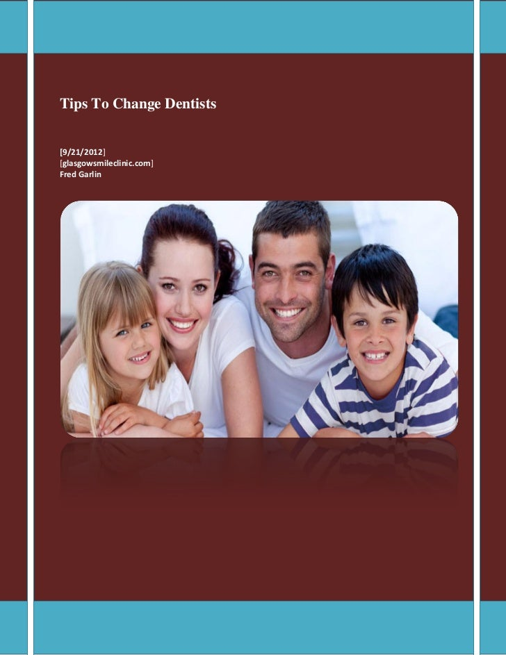 Tips To Change Dentists[9/21/2012][glasgowsmileclinic.com]Fred Garlin