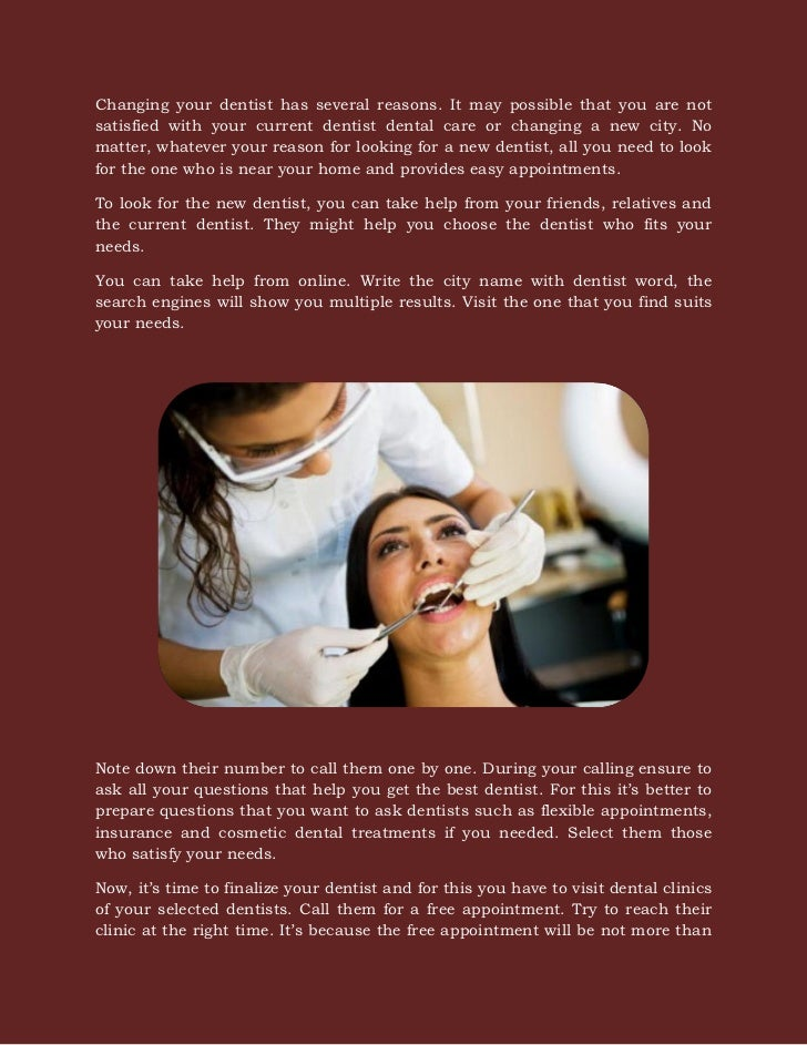 Changing your dentist has several reasons. It may possible that you are notsatisfied with your current dentist dental care...