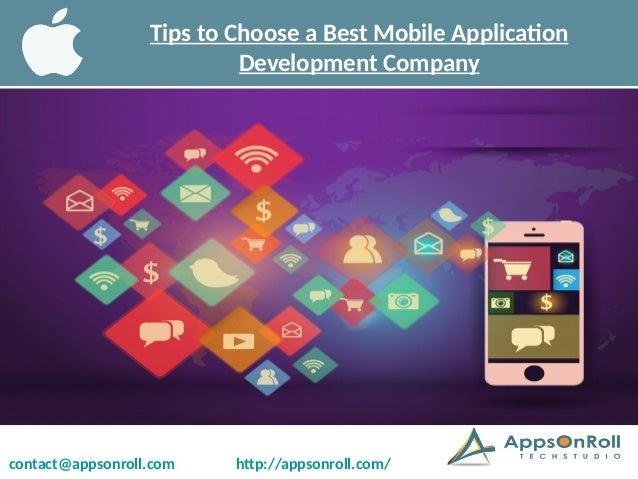 contact@appsonroll.com http://appsonroll.com/ Tips to Choose a Best Mobile Application Development Company
