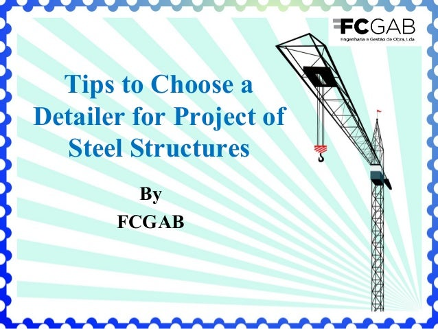 Tips to Choose a Detailer for Project of Steel Structures By FCGAB