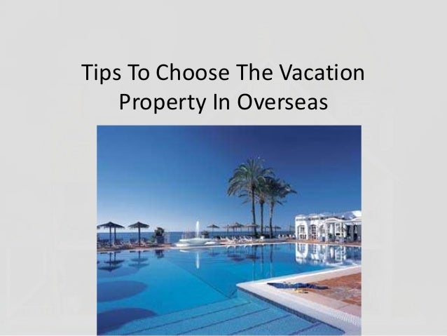 Tips To Choose The Vacation Property In Overseas