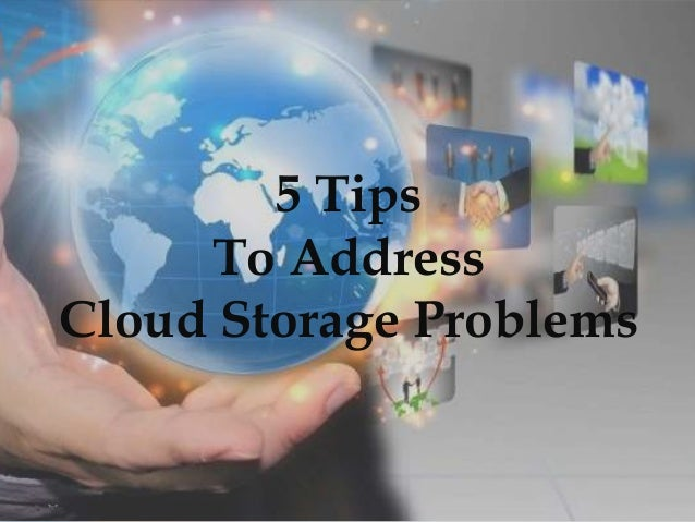 5 Tips To Address Cloud Storage Problems
