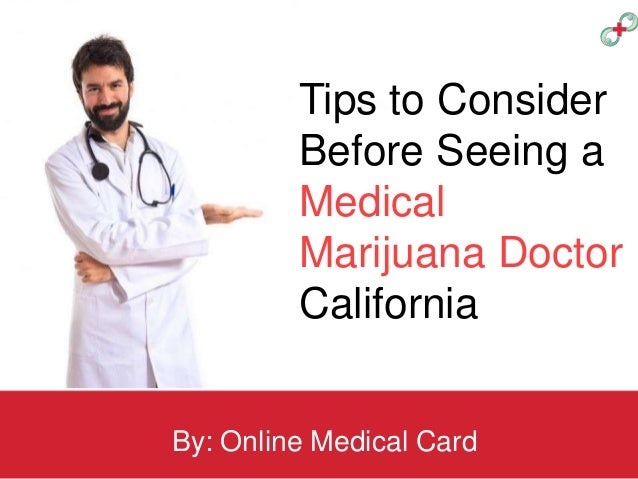 Tips to Consider Before Seeing a Medical Marijuana Doctor California By: Online Medical Card