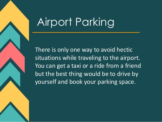 Airport Parking There is only one way to avoid hectic situations while traveling to the airport. You can get a taxi or a r...