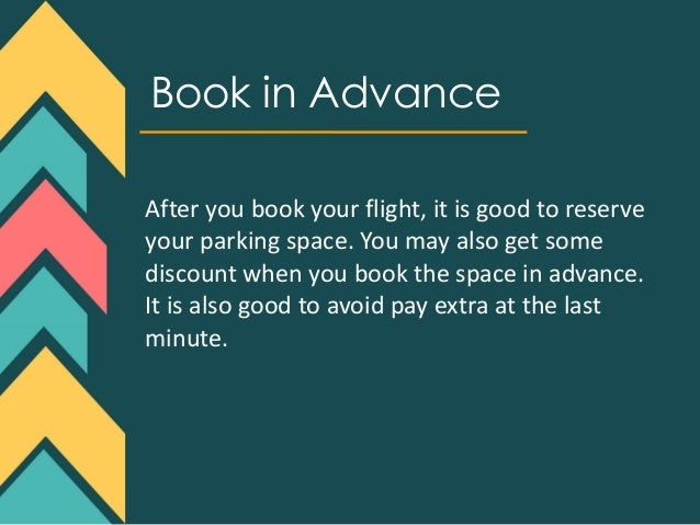 Book in Advance After you book your flight, it is good to reserve your parking space. You may also get some discount when ...