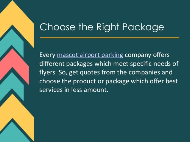 Choose the Right Package Every mascot airport parking company offers different packages which meet specific needs of flyer...