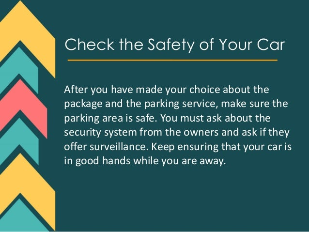 Check the Safety of Your Car After you have made your choice about the package and the parking service, make sure the park...