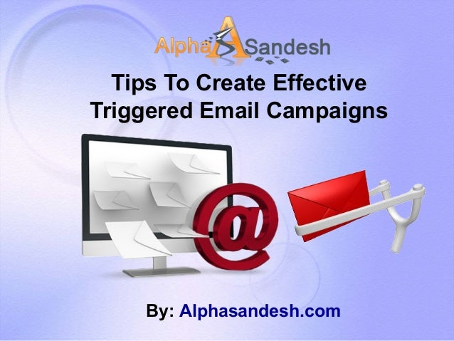 Tips To Create Effective Triggered Email Campaigns By: Alphasandesh.com