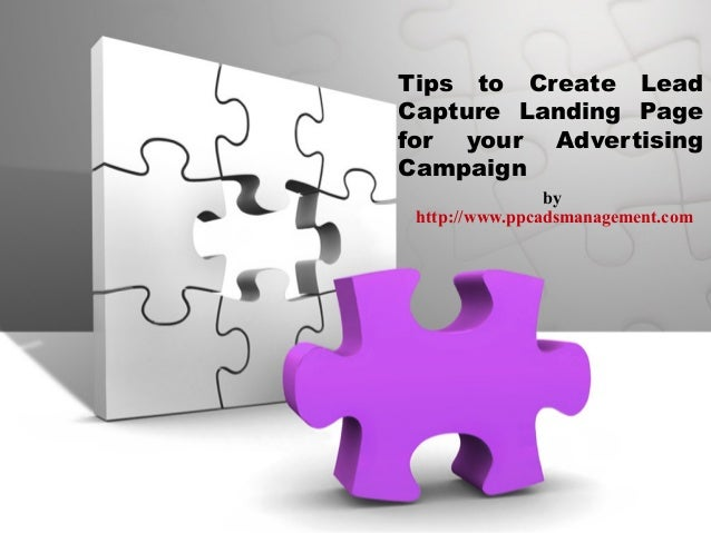 Tips to Create Lead Capture Landing Page for your Advertising Campaign by http://www.ppcadsmanagement.com