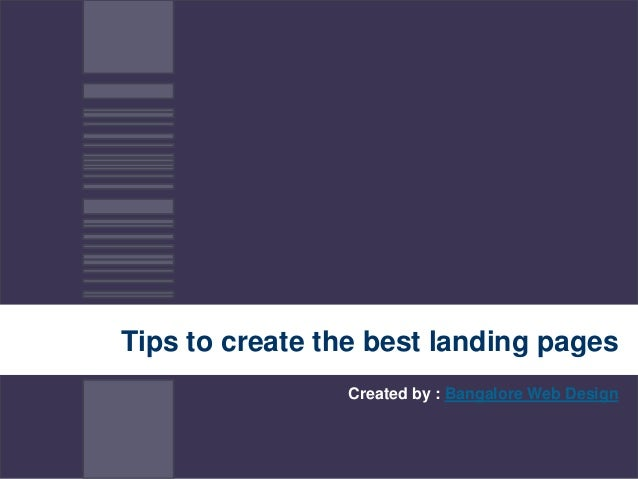 Tips to create the best landing pages Created by : Bangalore Web Design