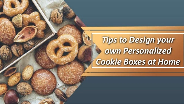 Tips to Design your own Personalized Cookie Boxes at Home