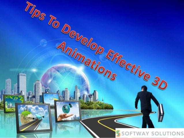 Tips To Develop Effective 3D Animations• Many factors can influence the creation of effective 3D animations for a  project...