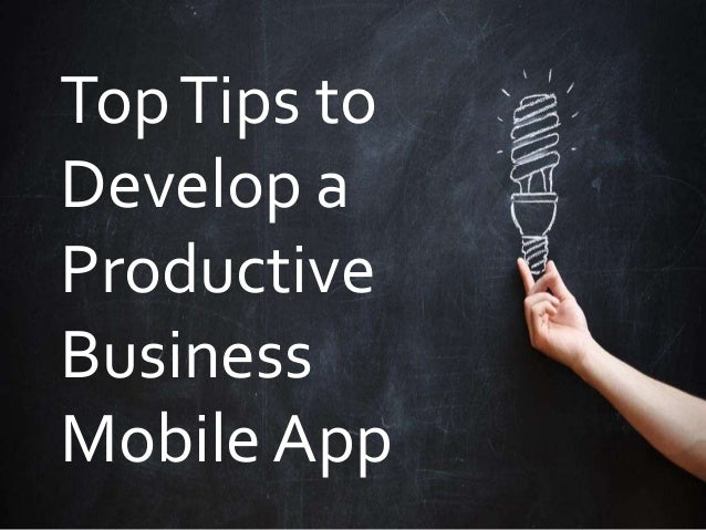 TopTips to Develop a Productive Business Mobile App