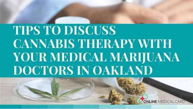 TIPS TO DISCUSS CANNABIS THERAPY WITH YOUR MEDICAL MARIJUANA DOCTORS IN OAKLAND