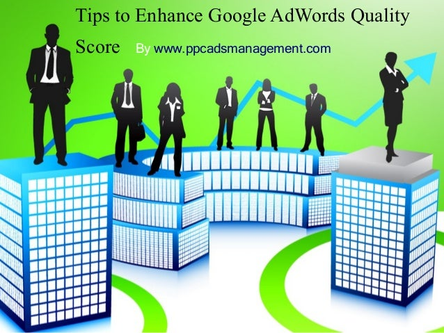Tips to Enhance Google AdWords Quality Score  By www.ppcadsmanagement.com