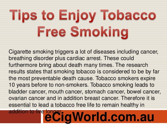 eCigWorld.com.au Cigarette smoking triggers a lot of diseases including cancer, breathing disorder plus cardiac arrest. Th...