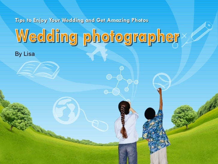 Tips to Enjoy Your Wedding and Get Amazing Photos By Lisa Wedding photographer