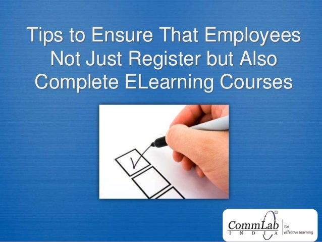 Tips to Ensure That Employees Not Just Register but Also Complete ELearning Courses